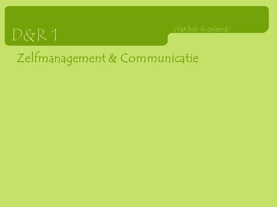 Zelfmanagement & Communicatie Wat heb ik geleerd?