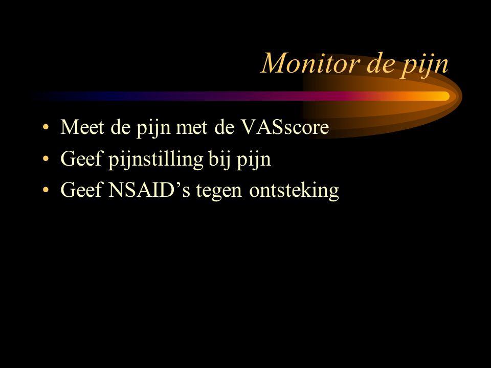 Monitor de pijn Meet de pijn met de VASscore Geef pijnstilling bij pijn Geef NSAID's tegen ontsteking