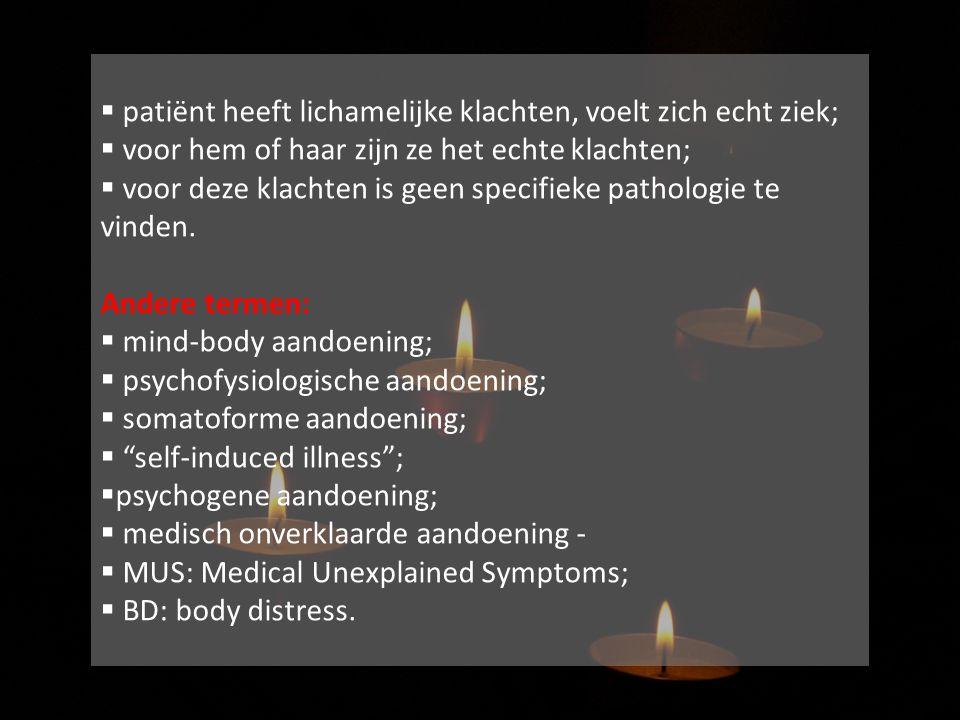  patiënt heeft lichamelijke klachten, voelt zich echt ziek;  voor hem of haar zijn ze het echte klachten;  voor deze klachten is geen specifieke pa