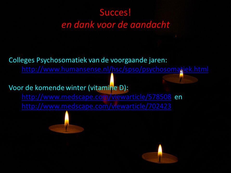 Succes! en dank voor de aandacht Colleges Psychosomatiek van de voorgaande jaren: http://www.humansense.nl/hsc/spso/psychosomatiek.html http://www.hum