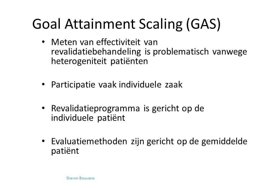 Sharon Bouwens Goal Attainment Scaling (GAS) Meten van effectiviteit van revalidatiebehandeling is problematisch vanwege heterogeniteit patiënten Participatie vaak individuele zaak Revalidatieprogramma is gericht op de individuele patiënt Evaluatiemethoden zijn gericht op de gemiddelde patiënt