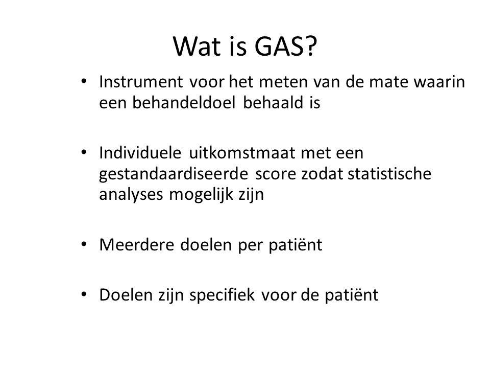 Wat is GAS? Instrument voor het meten van de mate waarin een behandeldoel behaald is Individuele uitkomstmaat met een gestandaardiseerde score zodat s