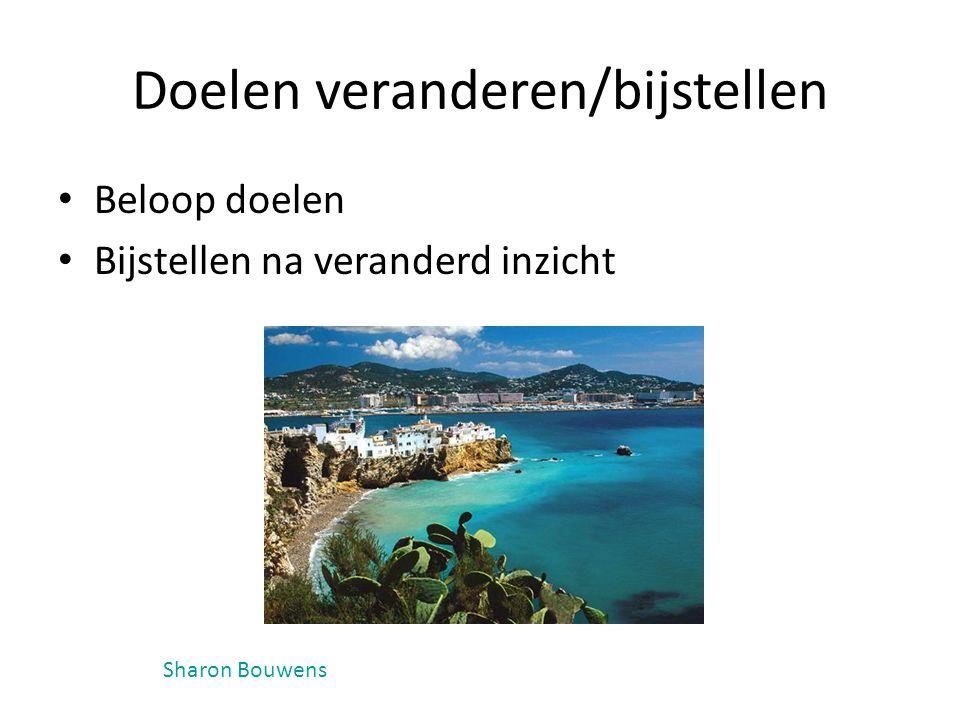 Doelen veranderen/bijstellen Beloop doelen Bijstellen na veranderd inzicht Sharon Bouwens
