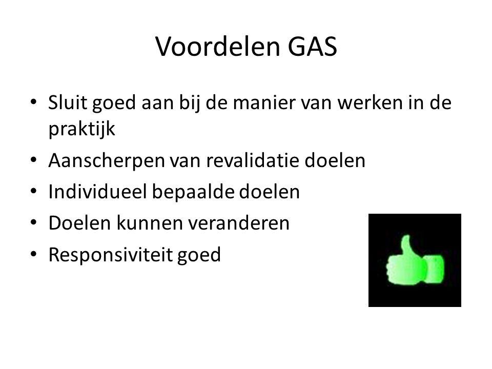 Voordelen GAS Sluit goed aan bij de manier van werken in de praktijk Aanscherpen van revalidatie doelen Individueel bepaalde doelen Doelen kunnen veranderen Responsiviteit goed