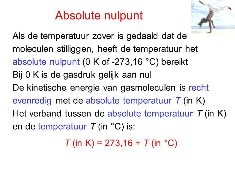 Wetten van Gay-Lussac druk p en de absolute temperatuur T van een afgesloten gas bij constant volume is recht evenredig: Drukwet van Gay-Lussac: het verband tussen de Hierin is: p de druk (in Pa), T de absolute temperatuur (in K) en c een constante die afhangt van de hoeveelheid gas en het volume Volumewet van Gay-Lussac: het verband tussen het volume V en de absolute temperatuur T van een afgesloten gas bij constante druk is recht evenredig: Hierin is: V het volume (in m 3 ), T de absolute temperatuur (in K) en c een constante die afhangt van de hoeveelheid gas en de druk
