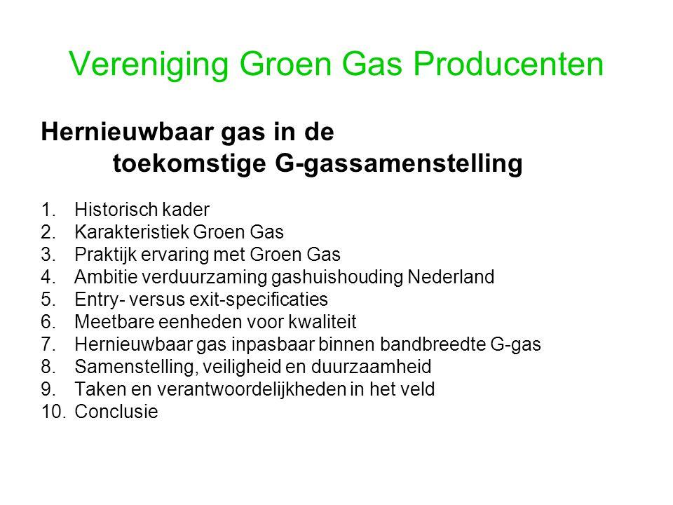 Vereniging Groen Gas Producenten Hernieuwbaar gas in de toekomstige G-gassamenstelling 1.Historisch kader 2.Karakteristiek Groen Gas 3.Praktijk ervari