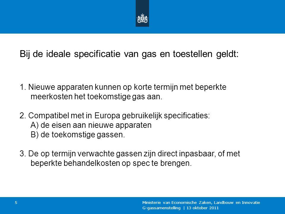 G-gassamenstelling | 13 oktober 2011 Ministerie van Economische Zaken, Landbouw en Innovatie 5 Bij de ideale specificatie van gas en toestellen geldt: 1.