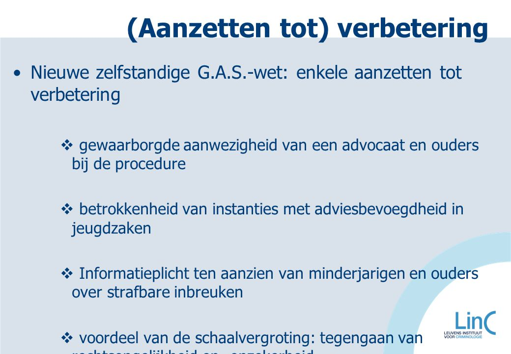 (Aanzetten tot) verbetering Nieuwe zelfstandige G.A.S.-wet: enkele aanzetten tot verbetering  gewaarborgde aanwezigheid van een advocaat en ouders bi