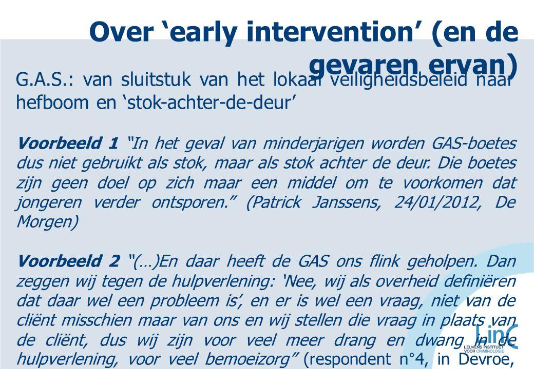 Over 'early intervention' (en de gevaren ervan) G.A.S.: van sluitstuk van het lokaal veiligheidsbeleid naar hefboom en 'stok-achter-de-deur' Voorbeeld