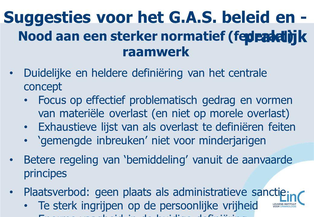 Suggesties voor het G.A.S. beleid en - praktijk Nood aan een sterker normatief (federaal) raamwerk Duidelijke en heldere definiëring van het centrale