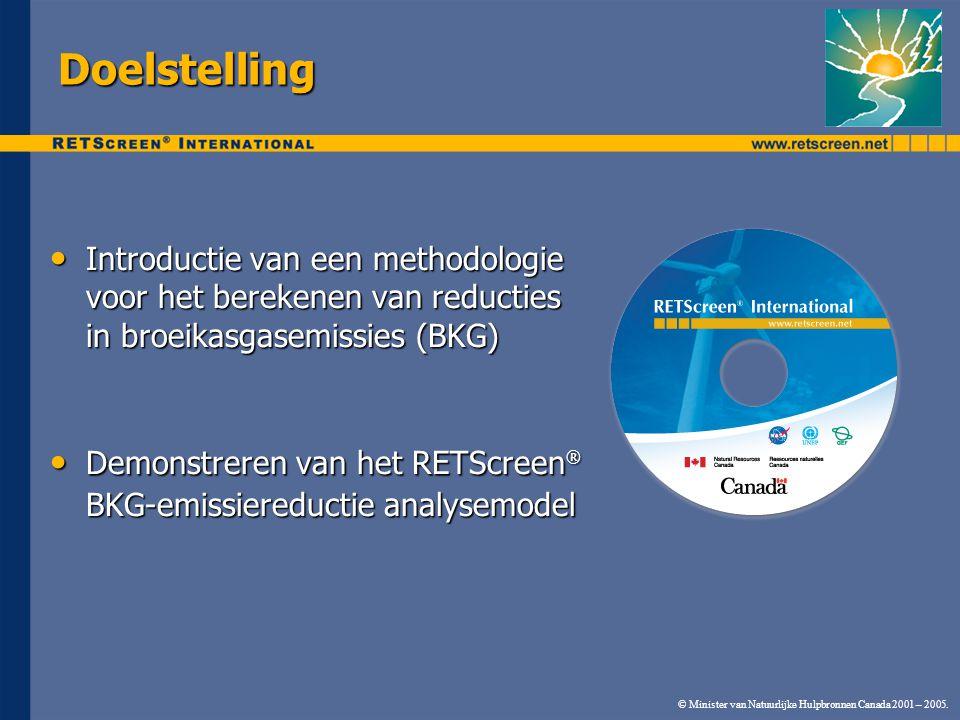Doelstelling Introductie van een methodologie voor het berekenen van reducties in broeikasgasemissies (BKG) Introductie van een methodologie voor het berekenen van reducties in broeikasgasemissies (BKG) Demonstreren van het RETScreen ® BKG-emissiereductie analysemodel Demonstreren van het RETScreen ® BKG-emissiereductie analysemodel