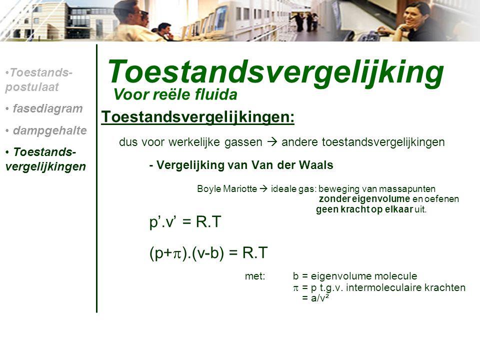 Toestandsvergelijking Toestandsvergelijkingen: dus voor werkelijke gassen  andere toestandsvergelijkingen - Vergelijking van Van der Waals Boyle Mari
