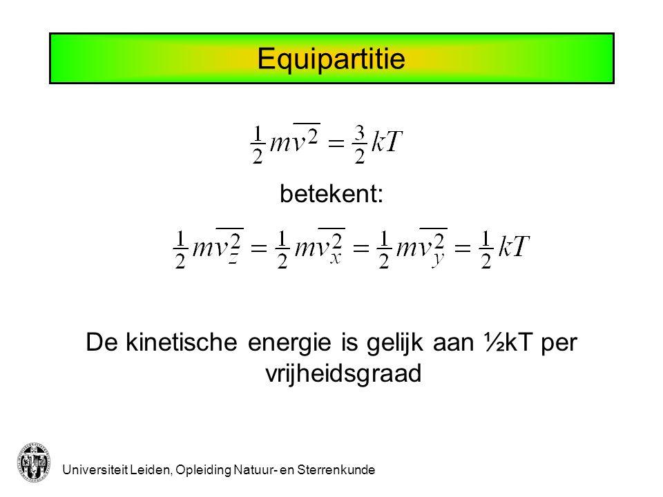 Universiteit Leiden, Opleiding Natuur- en Sterrenkunde Equipartitie betekent: De kinetische energie is gelijk aan ½kT per vrijheidsgraad