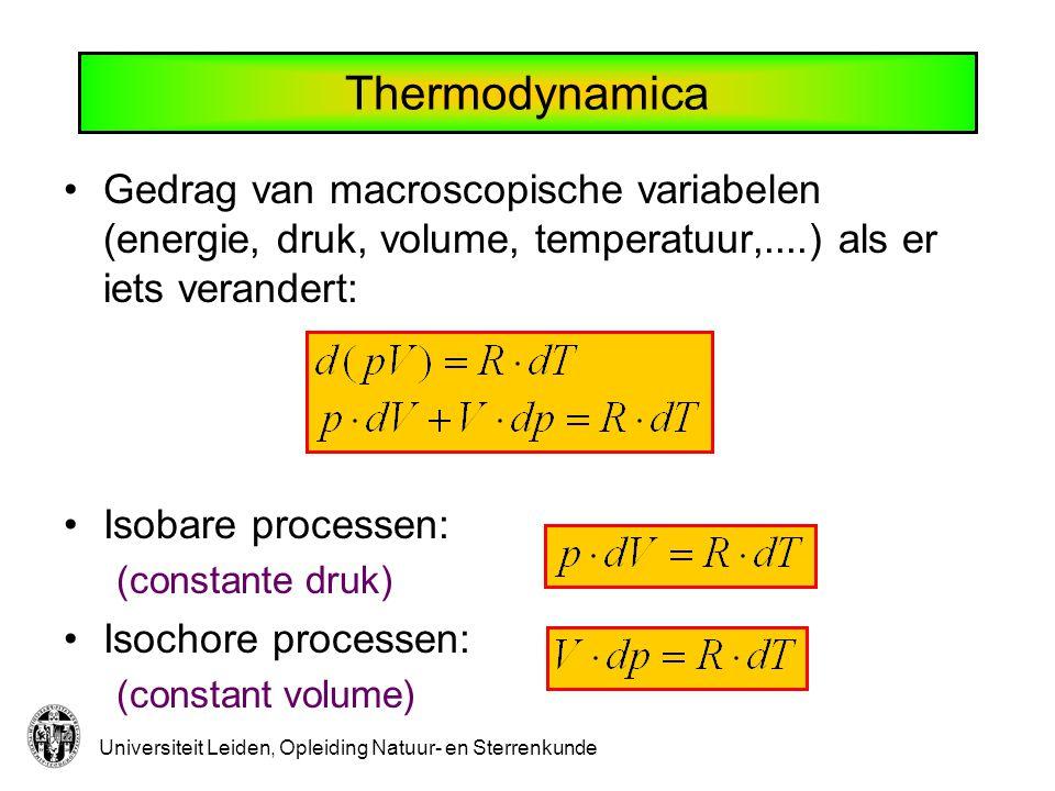 Universiteit Leiden, Opleiding Natuur- en Sterrenkunde Thermodynamica Gedrag van macroscopische variabelen (energie, druk, volume, temperatuur,....) a