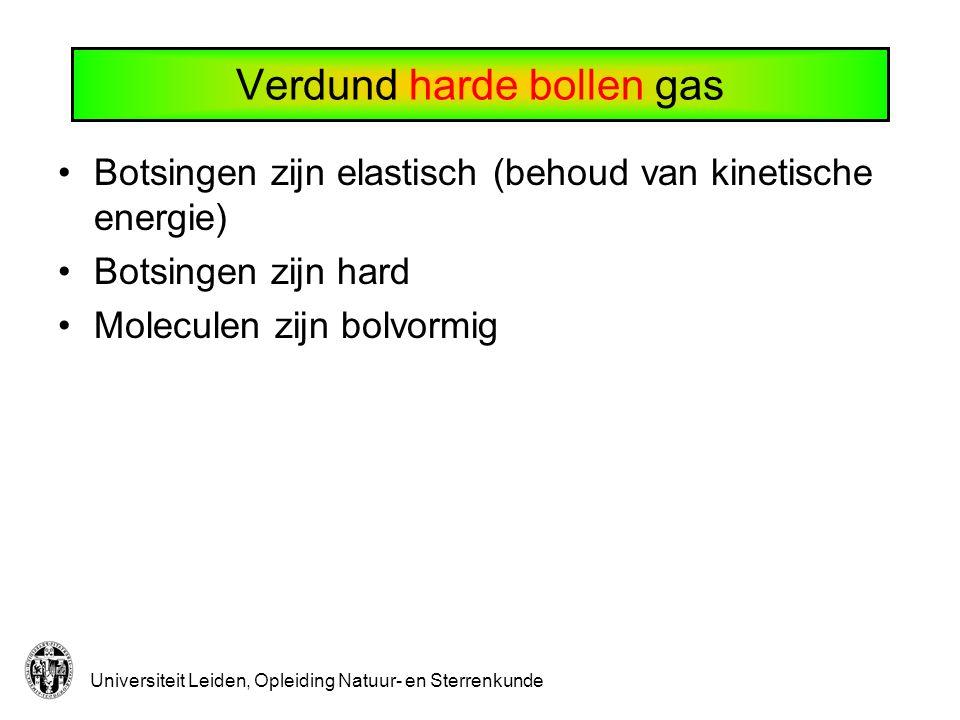 Universiteit Leiden, Opleiding Natuur- en Sterrenkunde Verdund harde bollen gas Botsingen zijn elastisch (behoud van kinetische energie) Botsingen zij