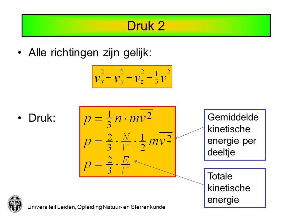 Universiteit Leiden, Opleiding Natuur- en Sterrenkunde Druk 2 Alle richtingen zijn gelijk: Druk: Gemiddelde kinetische energie per deeltje Totale kine