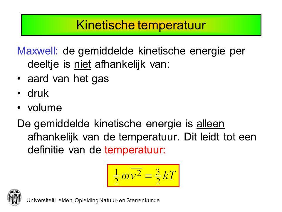 Universiteit Leiden, Opleiding Natuur- en Sterrenkunde Kinetische temperatuur Maxwell: de gemiddelde kinetische energie per deeltje is niet afhankelij