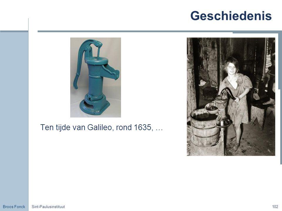 Broos Fonck Sint-Paulusinstituut102 Geschiedenis Ten tijde van Galileo, rond 1635, …