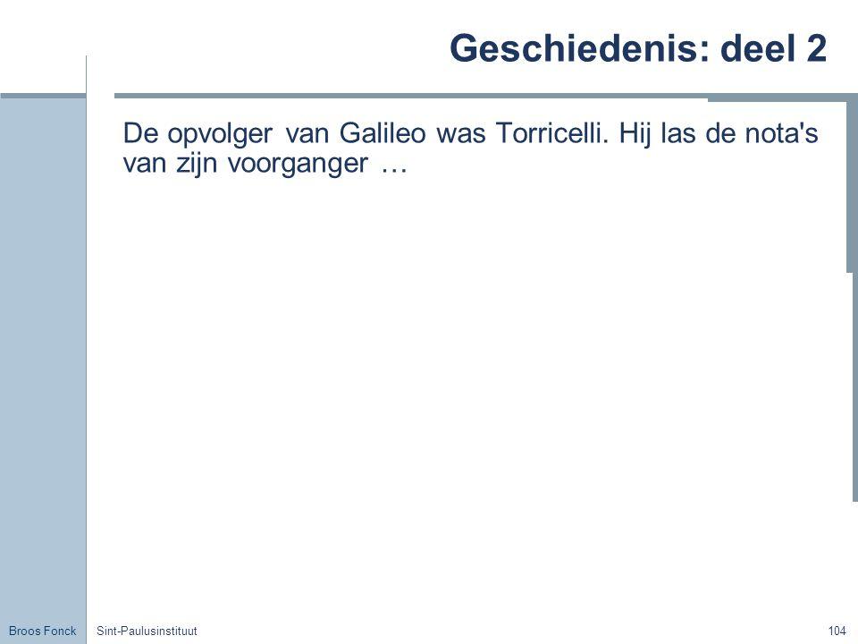 Broos Fonck Sint-Paulusinstituut104 Geschiedenis: deel 2 De opvolger van Galileo was Torricelli.