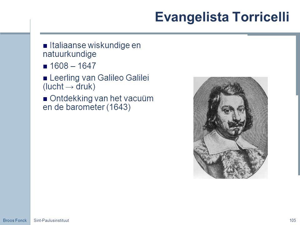 Broos Fonck Sint-Paulusinstituut105 Evangelista Torricelli Italiaanse wiskundige en natuurkundige 1608 – 1647 Leerling van Galileo Galilei (lucht → druk) Ontdekking van het vacuüm en de barometer (1643)