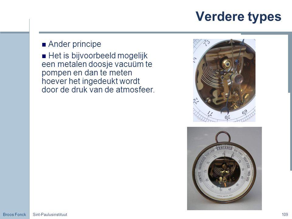 Broos Fonck Sint-Paulusinstituut109 Verdere types Ander principe Het is bijvoorbeeld mogelijk een metalen doosje vacuüm te pompen en dan te meten hoever het ingedeukt wordt door de druk van de atmosfeer.