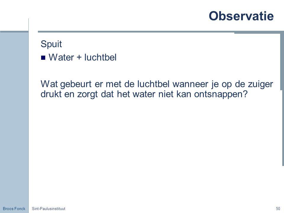 Broos Fonck Sint-Paulusinstituut50 Observatie Spuit Water + luchtbel Wat gebeurt er met de luchtbel wanneer je op de zuiger drukt en zorgt dat het water niet kan ontsnappen?