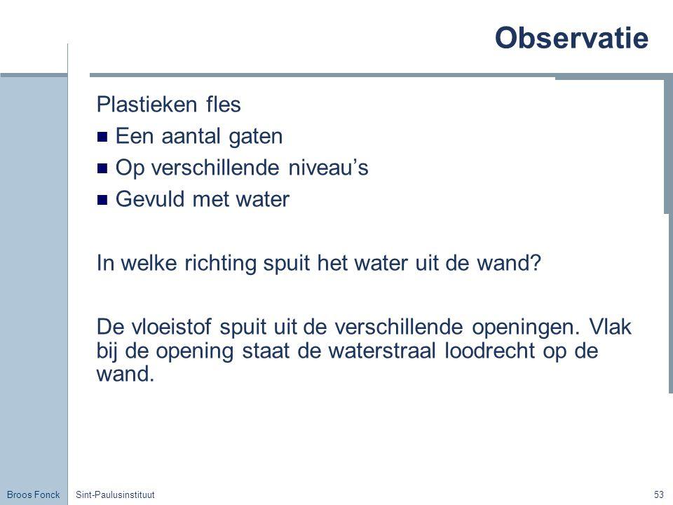 Broos Fonck Sint-Paulusinstituut53 Observatie Plastieken fles Een aantal gaten Op verschillende niveau's Gevuld met water In welke richting spuit het water uit de wand.