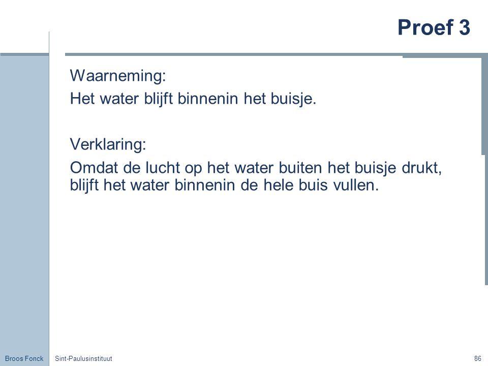 Broos Fonck Sint-Paulusinstituut86 Proef 3 Waarneming: Het water blijft binnenin het buisje.