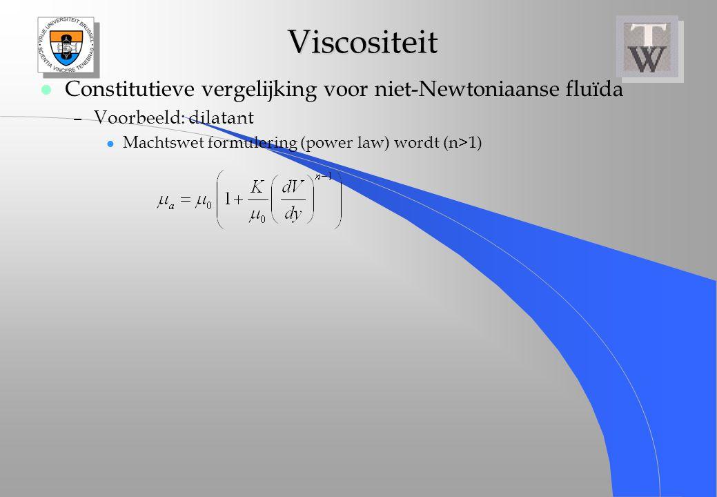 Viscositeit Viscositeit l Constitutieve vergelijking voor niet-Newtoniaanse fluïda –Voorbeeld: dilatant l Machtswet formulering (power law) wordt (n>1