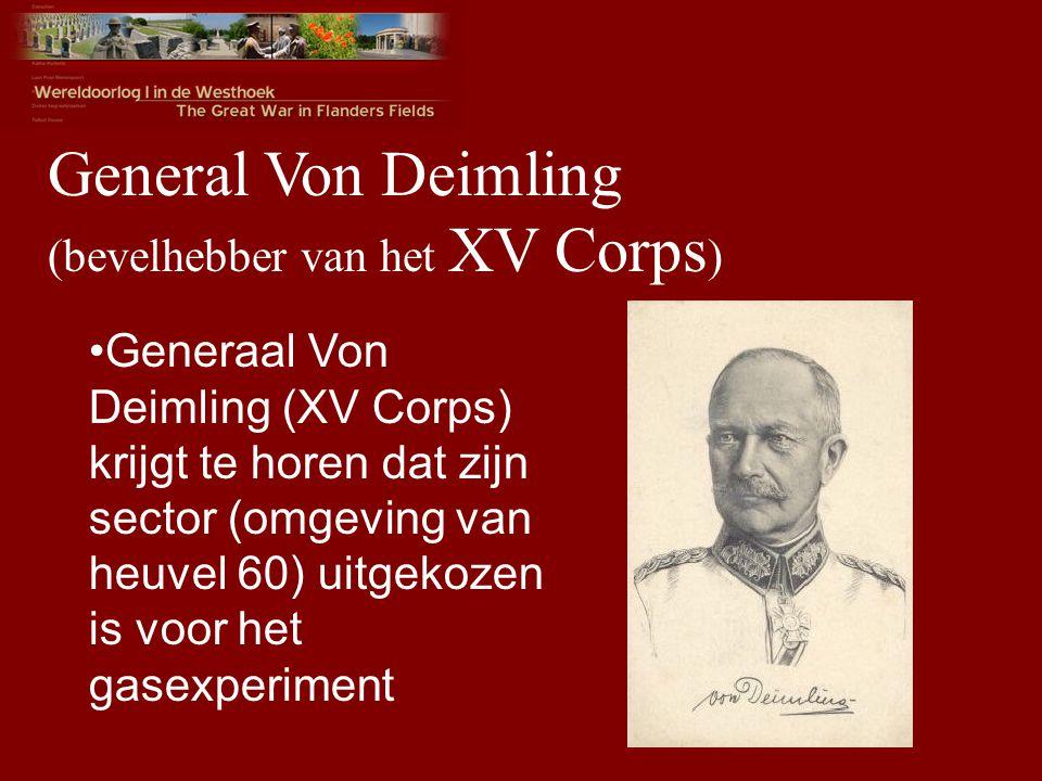 General Von Deimling (bevelhebber van het XV Corps ) Generaal Von Deimling (XV Corps) krijgt te horen dat zijn sector (omgeving van heuvel 60) uitgekozen is voor het gasexperiment