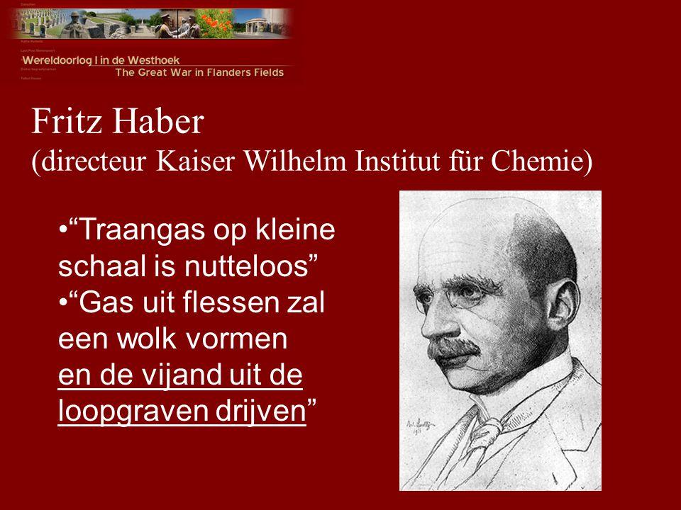 Fritz Haber (directeur Kaiser Wilhelm Institut für Chemie) Traangas op kleine schaal is nutteloos Gas uit flessen zal een wolk vormen en de vijand uit de loopgraven drijven