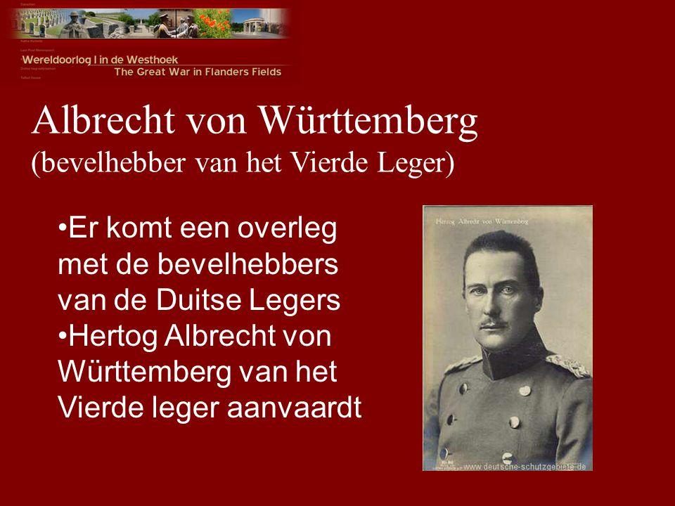 Albrecht von Württemberg (bevelhebber van het Vierde Leger) Er komt een overleg met de bevelhebbers van de Duitse Legers Hertog Albrecht von Württemberg van het Vierde leger aanvaardt