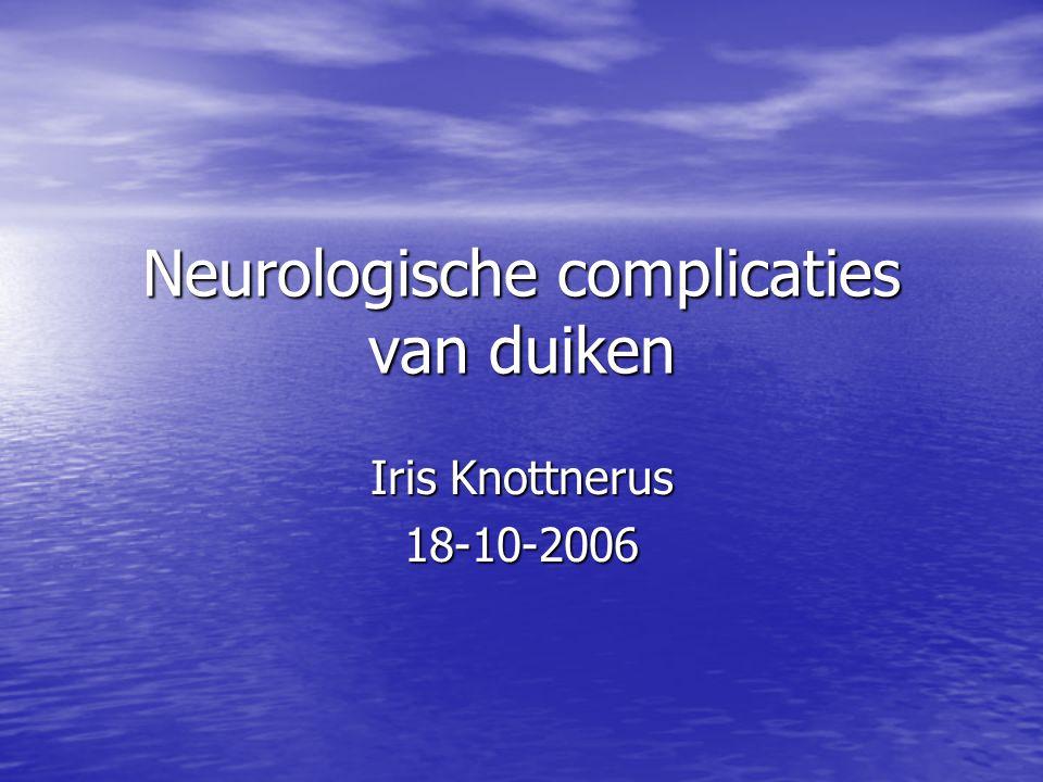 Neurologische complicaties van duiken Iris Knottnerus 18-10-2006