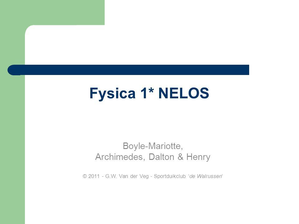 Fysica 1* NELOS Boyle-Mariotte, Archimedes, Dalton & Henry © 2011 - G.W. Van der Veg - Sportduikclub 'de Walrussen'