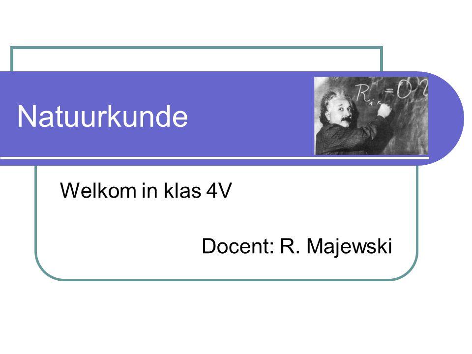 Natuurkunde Welkom in klas 4V Docent: R. Majewski