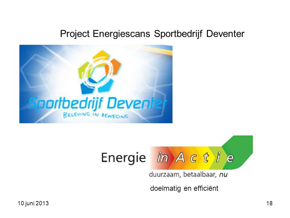 10 juni 201318 doelmatig en efficiënt Project Energiescans Sportbedrijf Deventer