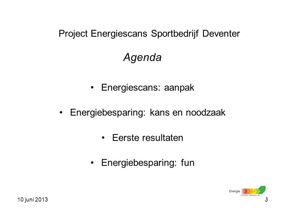 10 juni 20133 Agenda Energiescans: aanpak Energiebesparing: kans en noodzaak Eerste resultaten Energiebesparing: fun Project Energiescans Sportbedrijf