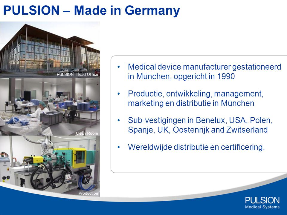 PULSION – Made in Germany Medical device manufacturer gestationeerd in München, opgericht in 1990 Productie, ontwikkeling, management, marketing en di