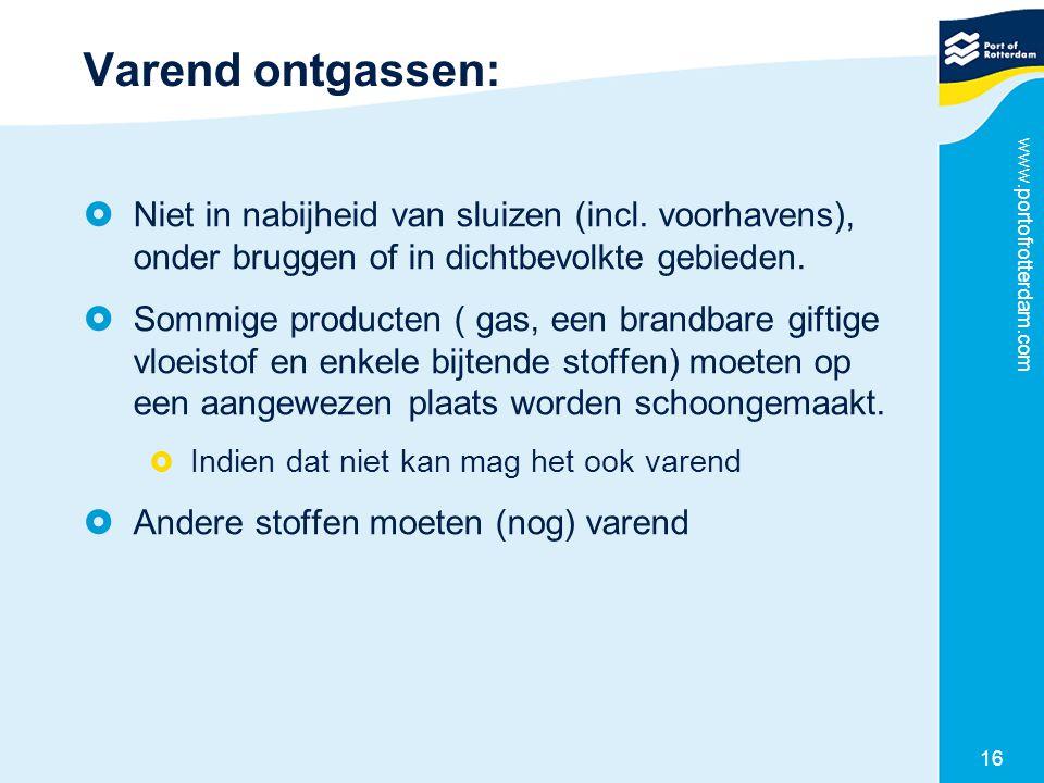 www.portofrotterdam.com 16 Varend ontgassen:  Niet in nabijheid van sluizen (incl. voorhavens), onder bruggen of in dichtbevolkte gebieden.  Sommige