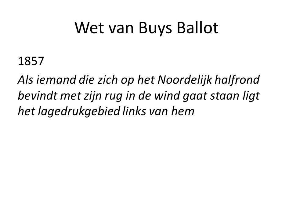 Wet van Buys Ballot 1857 Als iemand die zich op het Noordelijk halfrond bevindt met zijn rug in de wind gaat staan ligt het lagedrukgebied links van h