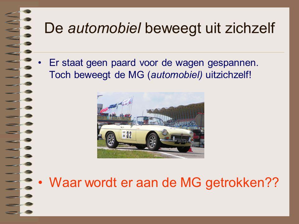 De automobiel beweegt uit zichzelf Er staat geen paard voor de wagen gespannen. Toch beweegt de MG (automobiel) uitzichzelf! Waar wordt er aan de MG g