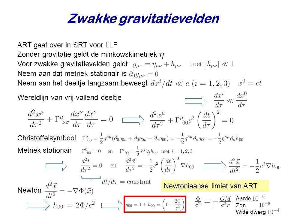 Zwakke gravitatievelden ART gaat over in SRT voor LLF Zonder gravitatie geldt de minkowskimetriek Voor zwakke gravitatievelden geldt Neem aan dat metr