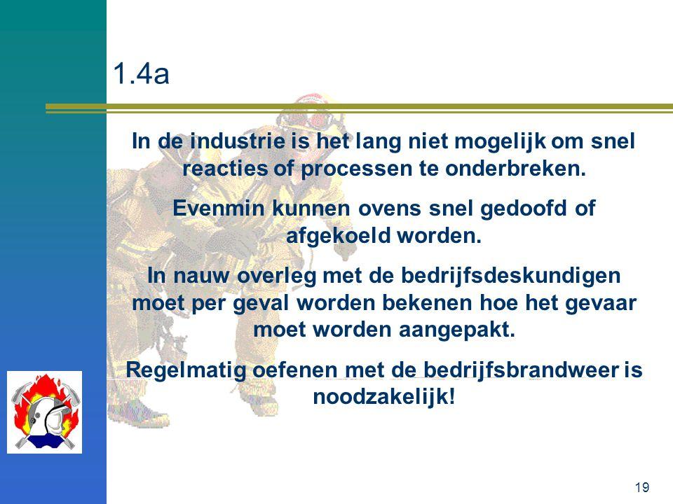 19 1.4a In de industrie is het lang niet mogelijk om snel reacties of processen te onderbreken. Evenmin kunnen ovens snel gedoofd of afgekoeld worden.