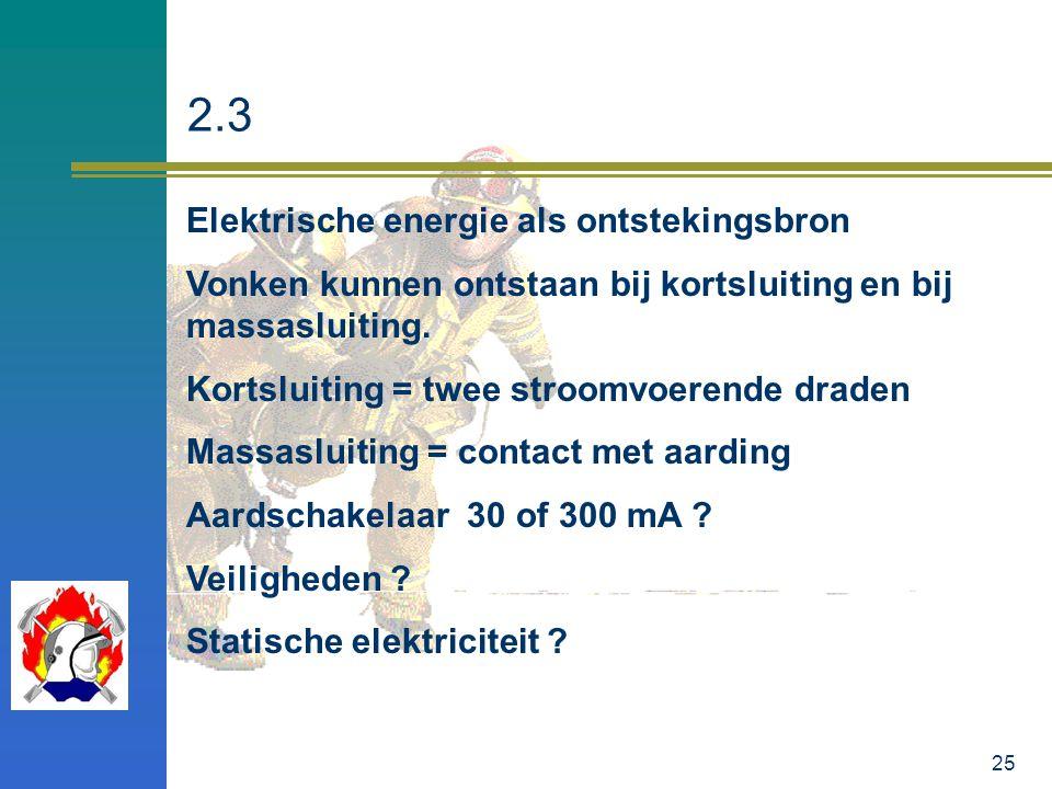 25 2.3 Elektrische energie als ontstekingsbron Vonken kunnen ontstaan bij kortsluiting en bij massasluiting. Kortsluiting = twee stroomvoerende draden