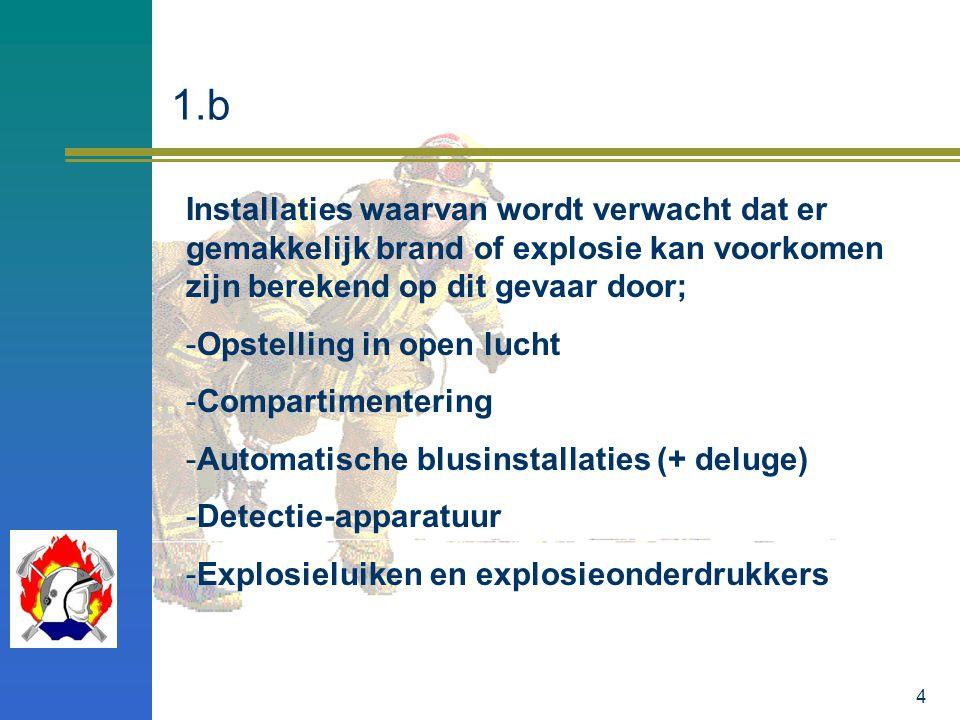 4 Installaties waarvan wordt verwacht dat er gemakkelijk brand of explosie kan voorkomen zijn berekend op dit gevaar door; -Opstelling in open lucht -
