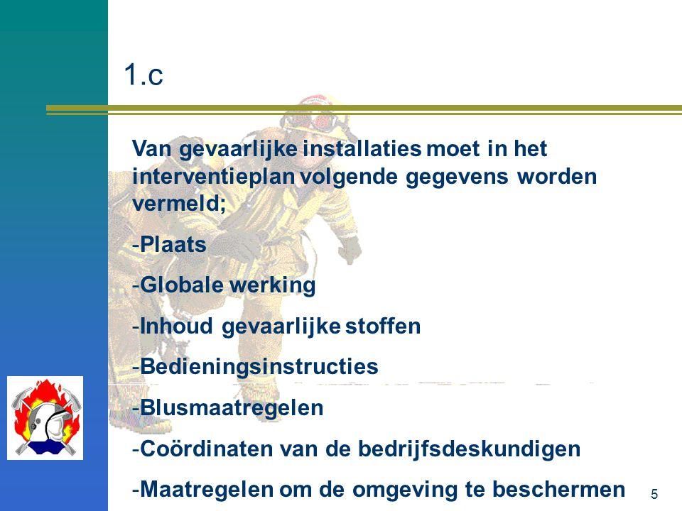 5 Van gevaarlijke installaties moet in het interventieplan volgende gegevens worden vermeld; -Plaats -Globale werking -Inhoud gevaarlijke stoffen -Bed