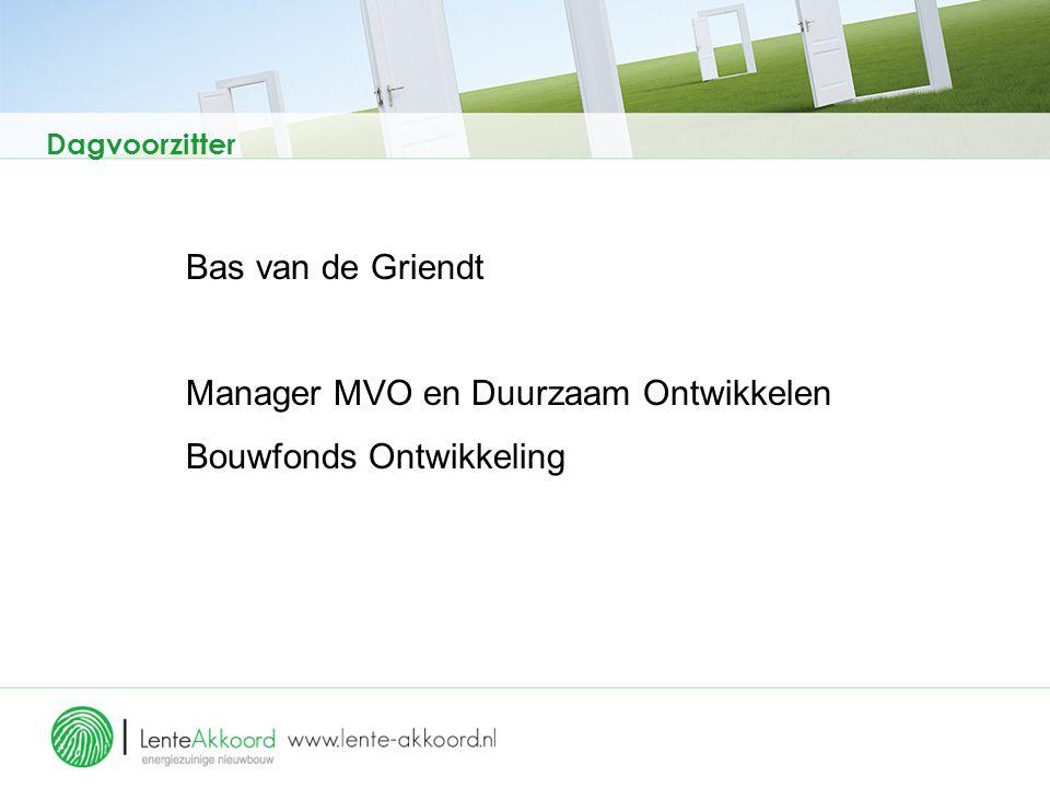 Dagvoorzitter Bas van de Griendt Manager MVO en Duurzaam Ontwikkelen Bouwfonds Ontwikkeling