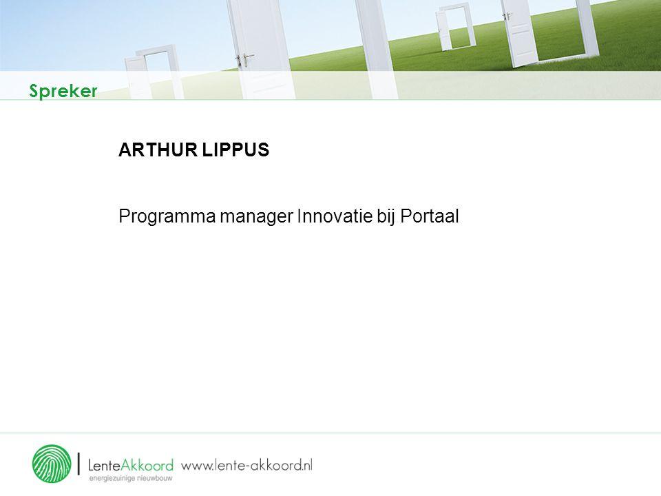 Spreker ARTHUR LIPPUS Programma manager Innovatie bij Portaal