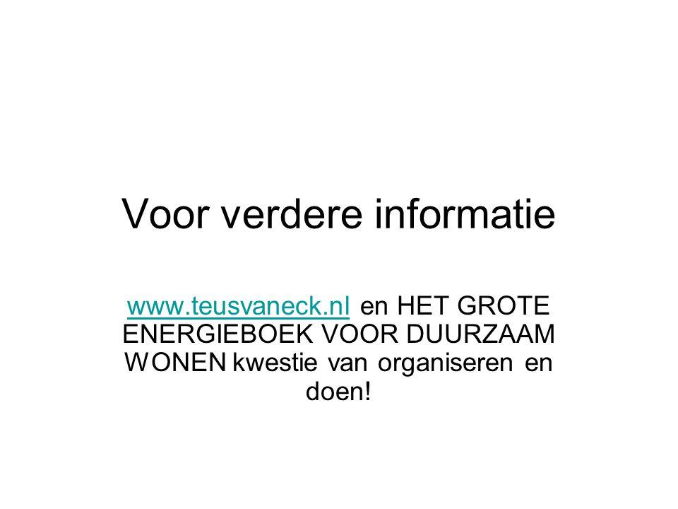 Voor verdere informatie www.teusvaneck.nlwww.teusvaneck.nl en HET GROTE ENERGIEBOEK VOOR DUURZAAM WONEN kwestie van organiseren en doen!