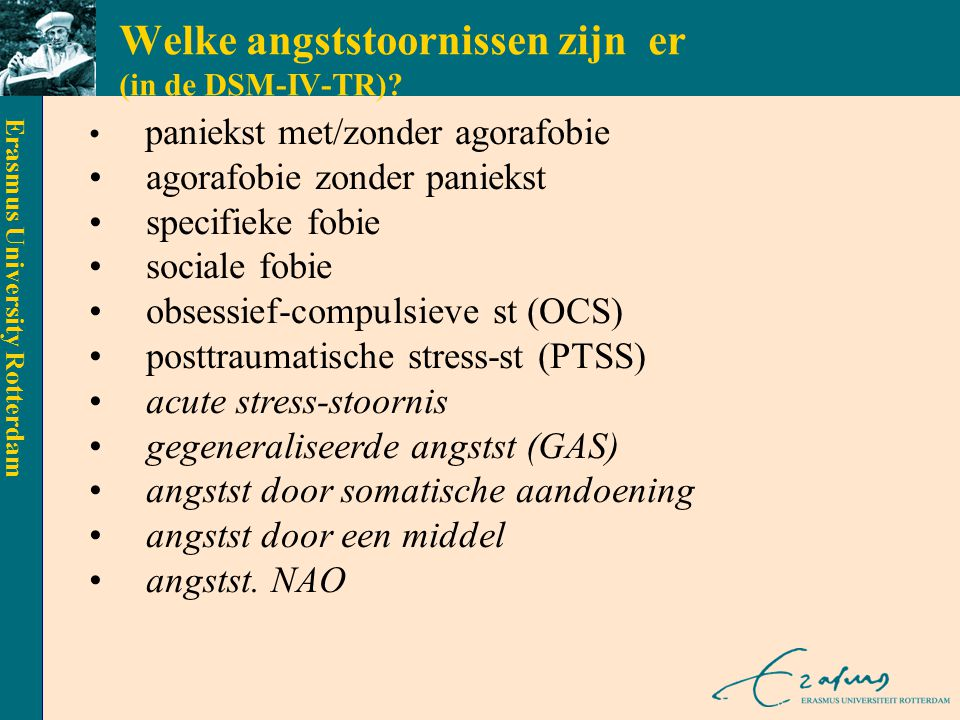 Erasmus University Rotterdam ENKELVOUDIGE FOBIE A.aanhoudende irrationele angst voor bepaald object/situatie B.blootstelling leidt tot angstreactie C.